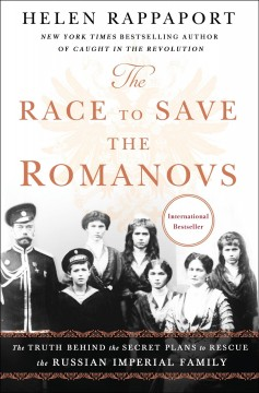 The race to save the Romanovs : the truth behind the secret plans to rescue the Russian imperial family cover image