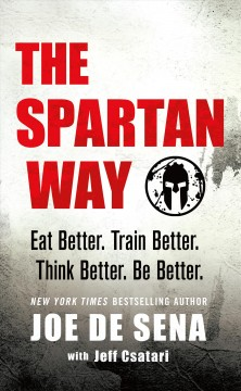 The spartan way : eat better, train better, think better, be better cover image