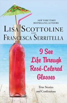 I see life through rosé-colored glasses cover image