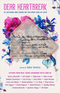 Dear heartbreak : YA authors and teens on the dark side of love cover image