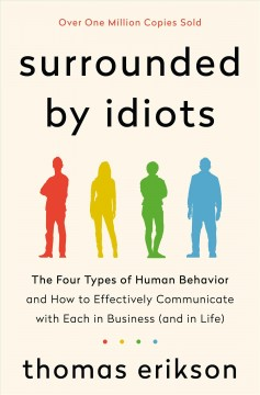 Surrounded by idiots : the four types of human behavior and how to effectively communicate with each in business (and in life) cover image