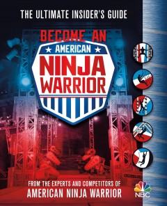 Become an American Ninja Warrior : the ultimate insider's guide cover image
