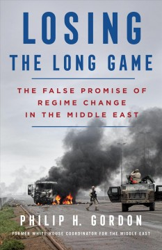 Losing the long game : the false promise of regime change in the Middle East cover image