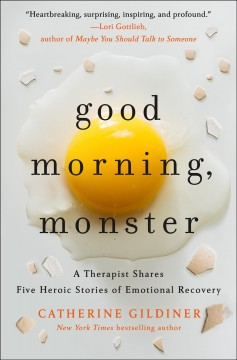 Good morning, monster : a therapist shares five heroic stories of emotional recovery cover image