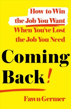 Coming back : how to win the job you want when you've lost the job you need cover image