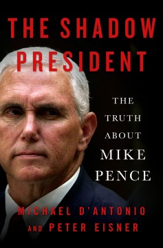 The shadow president : the truth about Mike Pence cover image