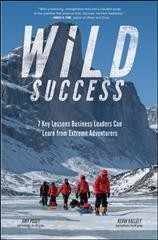 Wild success : 7 key lessons business leaders can learn from extreme adventurers cover image