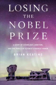 Losing the Nobel Prize : a story of cosmology, ambition, and the perils of science's highest honor cover image