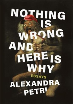Nothing is wrong and here is why : essays cover image