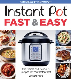 Instant Pot fast & easy 100 simple and delicious recipes for your Instant Pot cover image