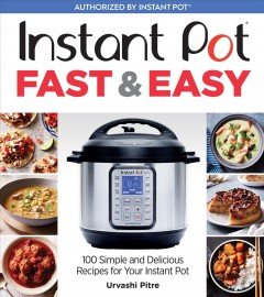 Instant Pot fast & easy : 100 simple and delicious recipes for your Instant Pot cover image