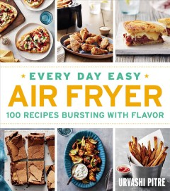 Every day easy air fryer : 100 recipes bursting with flavor cover image