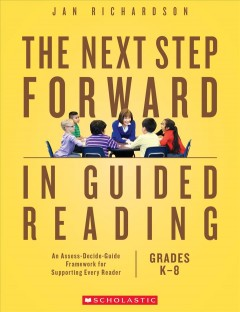 The next step forward in guided reading : an assess-decide-guide framework for supporting every reader cover image