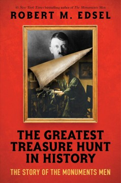 The greatest treasure hunt in history : the story of the Monuments Men cover image