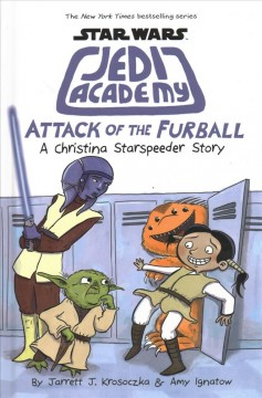 Star Wars Jedi Academy. Attack of the furball : a Christina Starspeeder story cover image