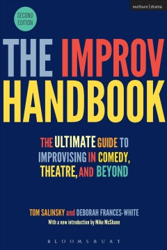 The improv handbook : the ultimate guide to improvising in comedy, theatre, and beyond cover image