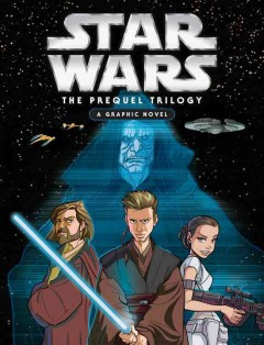 Star wars, the prequel trilogy : a graphic novel cover image