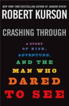 Crashing through : a true story of risk, adventure, and the man who dared to see cover image