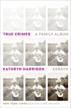True crimes : a family album cover image