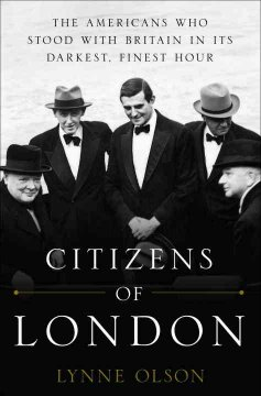 Citizens of London : the Americans who stood with Britain in its darkest, finest hour cover image