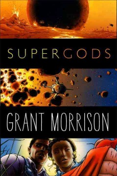 Supergods : what masked vigilantes, miraculous mutants, and a sun god from Smallville can teach us about being human cover image