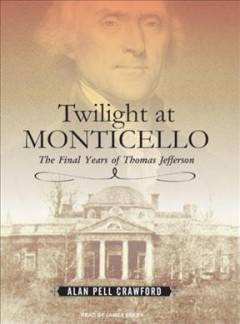 Twilight at Monticello the final years of Thomas Jefferson cover image