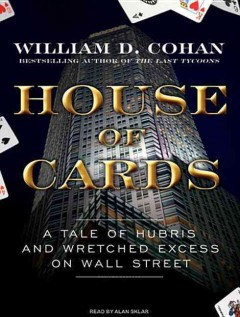 House of cards a tale of hubris and wretched excess on Wall Street cover image