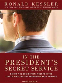 In the president's Secret Service [behind the scenes with agents in the line of fire and the presidents they protect] cover image