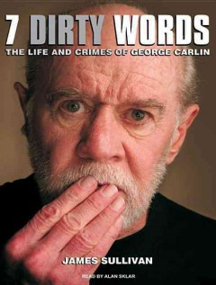 7 dirty words the life and crimes of George Carlin cover image