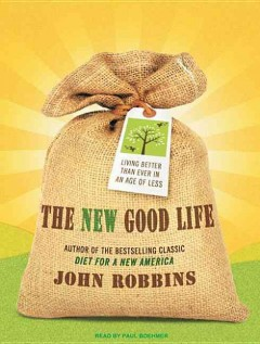 The new good life living better than ever in an age of less cover image