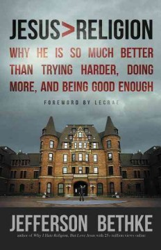 Jesus > religion : why He is so much better than trying harder, doing more, and being good enough cover image