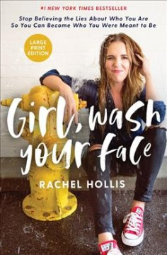 Girl, wash your face stop believing the lies about who you are so you can become who you were meant to be cover image