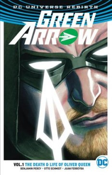 Green Arrow. Vol. 1, The death & life of Oliver Queen cover image