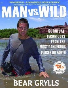 Man vs. wild : survival techniques from the most dangerous places on Earth cover image