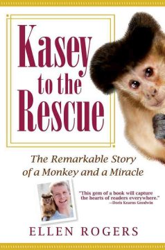 Kasey to the rescue : the remarkable story of a monkey and a miracle cover image
