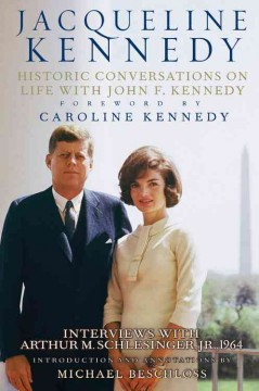 Jacqueline Kennedy : historic conversations on life with John F. Kennedy : interviews with Arthur M. Schlesinger, Jr., 1964 cover image