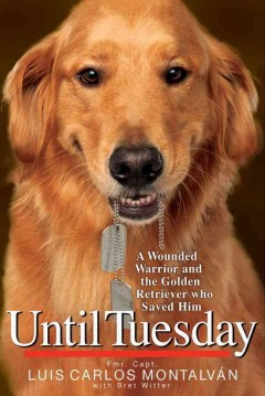 Until Tuesday : a wounded warrior and the golden retriever who saved him cover image
