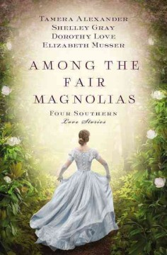 Among the fair magnolias : four Southern love stories cover image