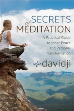 Secrets of meditation : a practical guide to inner peace and personal transformation cover image