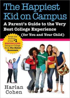 The happiest kid on campus : a parent's guide to the very best college experience (for you and your child) cover image