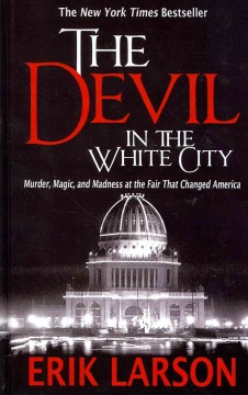 The devil in the white city murder, magic, and madness at the fair that changed America cover image