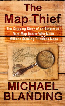 The map thief the gripping story of an esteemed rare-map dealer who made millions stealing priceless maps cover image