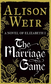 The marriage game a novel of Queen Elizabeth I cover image