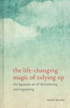 The life-changing magic of tidying up the Japanese art of decluttering and organizing cover image