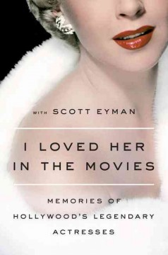 I loved her in the movies memories of Hollywood's legendary actresses cover image