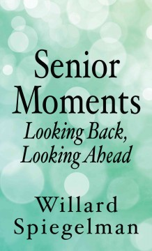 Senior moments looking back, looking ahead cover image