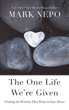 The one life we're given finding the wisdom that waits in your heart cover image