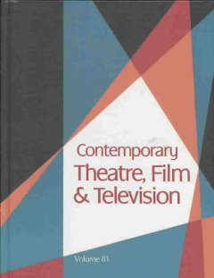 Contemporary theatre, film and television. Volume 81 a biographical guide featuring performers, directors, writers, producers, designers, managers, choreographers, technicians, composers, executives, dancers, and critics in the United States, Canada, Grea cover image