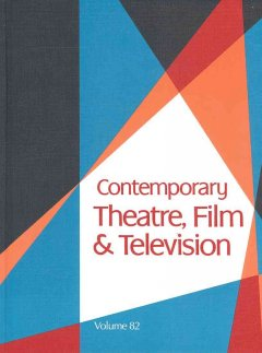 Contemporary theatre, film and television. Volume 82 a biographical guide featuring performers, directors, writers, producers, designers, managers, choreographers, technicians, composers, executives, dancers, and critics in the United States, Canada, Grea cover image
