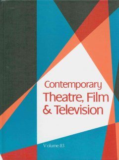 Contemporary theatre, film and television. Volume 83 a biographical guide featuring performers, directors, writers, producers, designers, managers, choreographers, technicians, composers, executives, dancers, and critics in the United States, Canada, Grea cover image